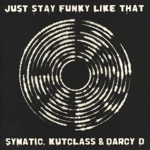 Symatic, Kutclass & Darcy D - Just Stay Funky Like That - 12''
