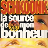 Schkoonk! - La Source De Mon Bonheur  - 12''