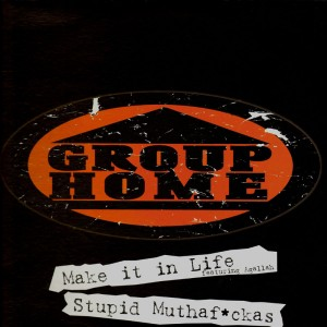 Group Home - Make it in life / stupid muthafuckas - 12''