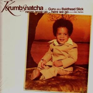 Krumb Snatcha feat. Guru aka Baldhead Slick - Never grow up / Here we go - 12''