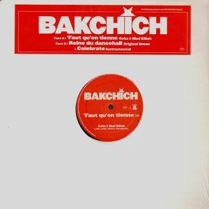 Bakchich - Faut qu'on tienne / Reine du dancehall / Celebrate - promo 12''