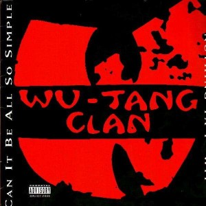 Wu-Tang Clan - Can it be all so simple / Wu-Tang Clan ain't nuthing ta f' wit - 12''