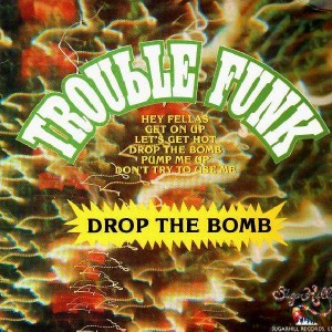 Trouble Funk Drop The Bomb 12 Temple Of Deejays