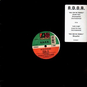 A.D.O.R. - One for the trouble / Life flow - 12''