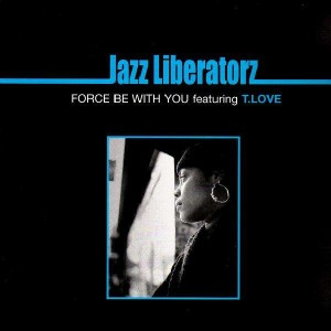 Jazz Liberatorz - Force be with you (feat. T-Love) - 12''