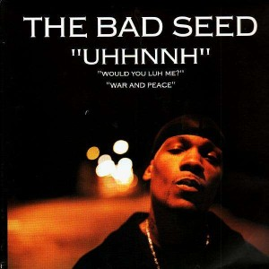 The Bad Seed - Uhhnnh / Would you luh me ? / War and peace - 12''