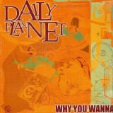 Daily Planet - Why you wanna / Whatever - 12''