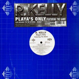 R.Kelly - Playa's only (feat. The Game) / In the kitchen remix - 12''