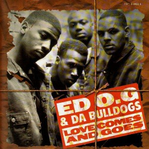 Ed O.G. and Da Bulldogs - Love comes and goes / Easy comes easy goes / Going out my mind / As long as you know - 12''