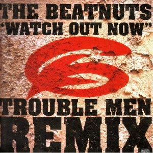 The Beatnuts - Watch out now trouble men remix - 12''