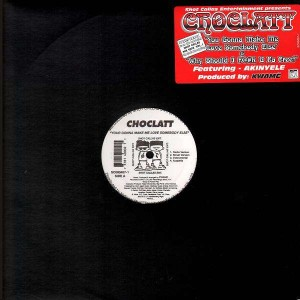 Choclatt - Your gonna make me love somebody else / Why should i fuck u fa free - 12''
