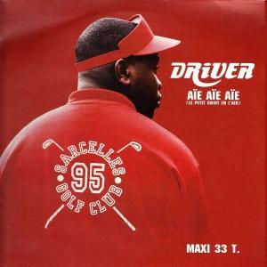 Driver - Aie Aie Aie (Le petit doigt en l'air) / On fout le dawa / Le monde entier - 12''