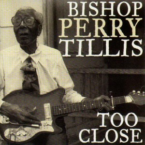 Bishop Perry Tillis - Too Close - CD