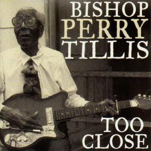 Bishop Perry Tillis - Too Close - CD
