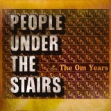 People Under The Stairs - The Om years - 2CD